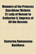 Memoirs of the Princess Daschkaw (Volume 2); Lady of Honour to Catherine II, Empress of All the Russias