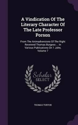 A Vindication of the Literary Character of the Late Professor Porson