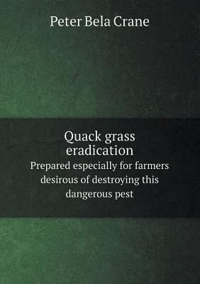 Quack Grass Eradication Prepared Especially for Farmers Desirous of Destroying This Dangerous Pest