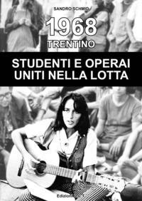 1968. Trentino. Studenti e operai uniti nella lotta