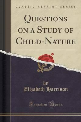 Questions on a Study of Child-Nature (Classic Reprint)