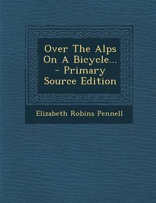 Over the Alps on a Bicycle... - Primary Source Edition