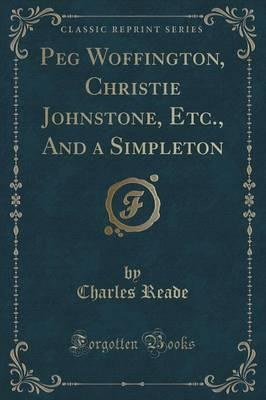Peg Woffington, Christie Johnstone, Etc., And a Simpleton (Classic Reprint)