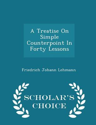 A Treatise on Simple Counterpoint in Forty Lessons - Scholar's Choice Edition
