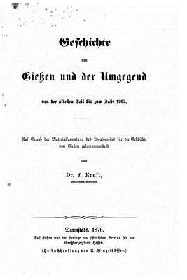Geschichte Von Gießen Und Der Umgegend Von Der Ältesten Zeit Bis Zum Jahr 1265 Auf Grund D