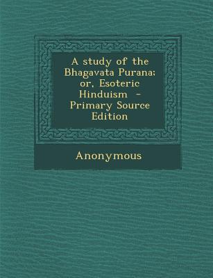 Study of the Bhagavata Purana; Or, Esoteric Hinduism