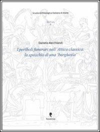 I periboli funerari nell'Attica classica. Lo specchio di una «borghesia». Con CD-ROM