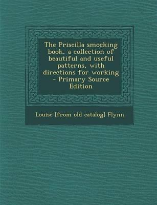 The Priscilla Smocking Book, a Collection of Beautiful and Useful Patterns, with Directions for Working