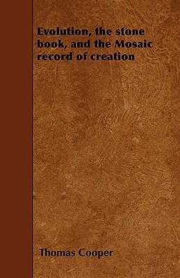 Evolution, the stone book, And The Mosaic Record Of Creation