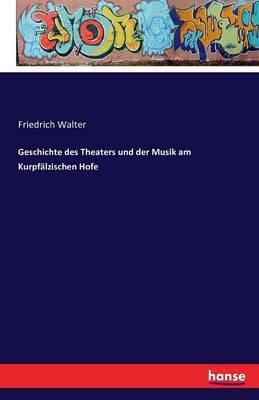 Geschichte des Theaters und der Musik am Kurpfälzischen Hofe