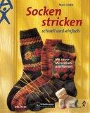 Socken stricken - schnell und einfach. Mit neuen Materialien und Formen.
