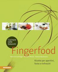 Cucinare nelle Dolomiti. Fingerfood. Ricette per aperitivi, feste e rinfreschi