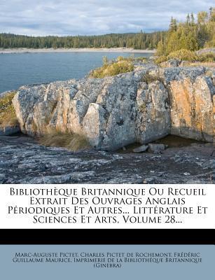 Bibliotheque Britannique Ou Recueil Extrait Des Ouvrages Anglais Periodiques Et Autres... Litterature Et Sciences Et Arts, Volume 28...