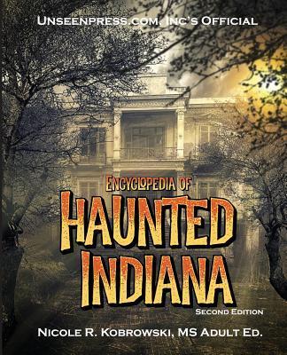 Unseenpress.com's Official Encyclopedia of Haunted Indiana