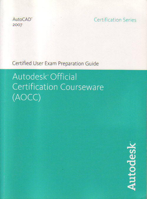 AutoCAD2007 Certified User Exam Preparation Guide