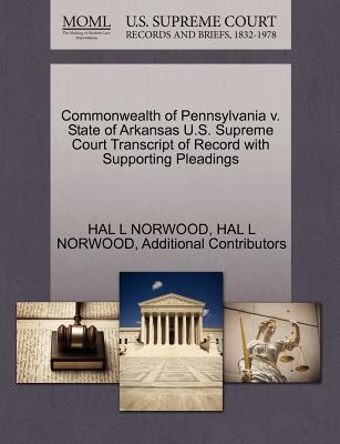 Commonwealth of Pennsylvania V. State of Arkansas U.S. Supreme Court Transcript of Record with Supporting Pleadings