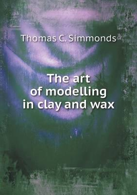 The Art of Modelling in Clay and Wax
