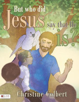 But Who Did Jesus Say That He Is?