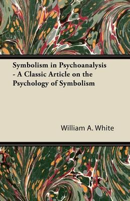 Symbolism in Psychoanalysis - A Classic Article on the Psychology of Symbolism