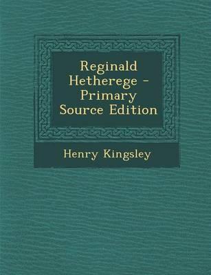Reginald Hetherege - Primary Source Edition