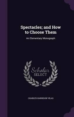 Spectacles; And How to Choose Them
