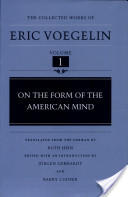 The collected works of Eric Voegelin. 1. On the form of the American mind