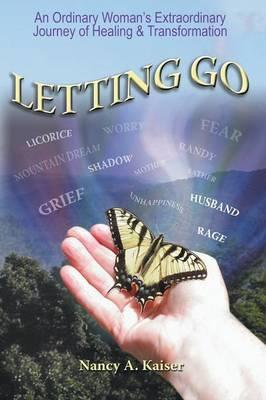 Letting Go - An Ordinary Woman's Extraordinary Journey of Healing & Transformation