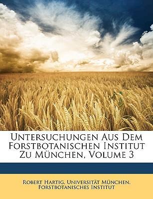 Untersuchungen Aus Dem Forstbotanischen Institut Zu München, Volume 3 (German Edition)