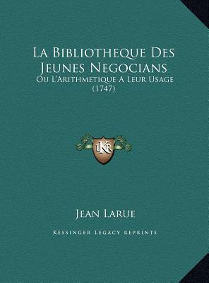 La  Bibliotheque Des Jeunes Negocians La Bibliotheque Des Jeunes Negocians