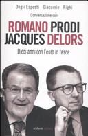 Conversazione con Romano Prodi e Jacques Delors. Dieci anni con l'euro in tasca