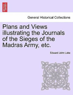 Plans and Views illustrating the Journals of the Sieges of the Madras Army, etc