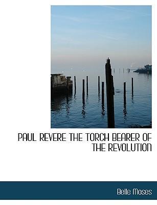 PAUL REVERE THE TORCH BEARER OF THE REVOLUTION
