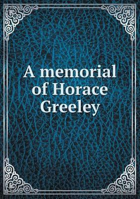 A Memorial of Horace Greeley
