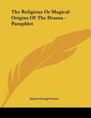 The Religious or Magical Origins of the Drama
