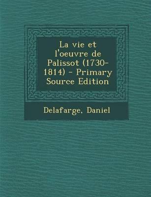 La Vie Et L'Oeuvre de Palissot (1730-1814) - Primary Source Edition