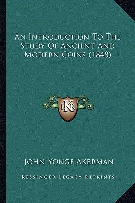 An Introduction to the Study of Ancient and Modern Coins (1848)