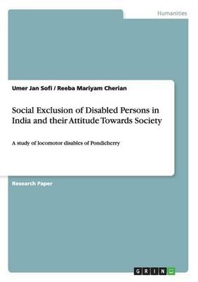 Social Exclusion of Disabled Persons in India and their Attitude Towards Society