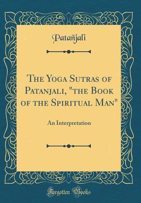 The Yoga Sutras of Patanjali, the Book of the Spiritual Man