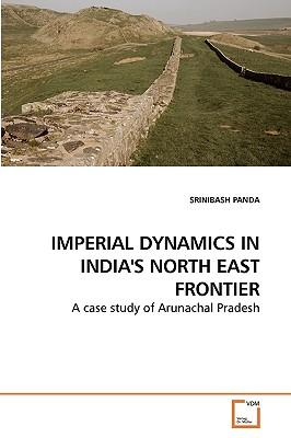 IMPERIAL DYNAMICS IN INDIA'S NORTH EAST FRONTIER