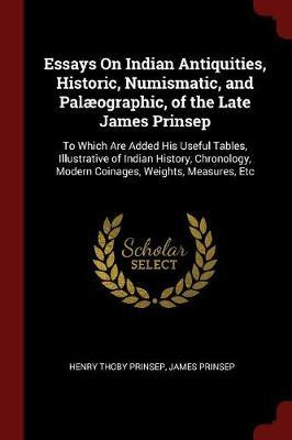 Essays on Indian Antiquities, Historic, Numismatic, and Palaeographic, of the Late James Prinsep