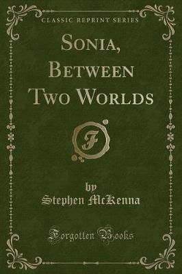 Sonia, Between Two Worlds (Classic Reprint)