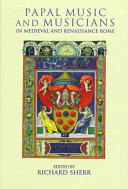 Papal Music and Musicians in Late Medieval and Renaissance Rome