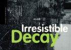Irresistible Decay