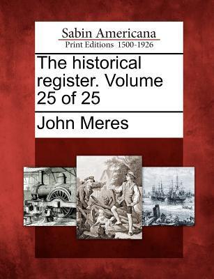 The Historical Register. Volume 25 of 25