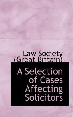A Selection of Cases Affecting Solicitors