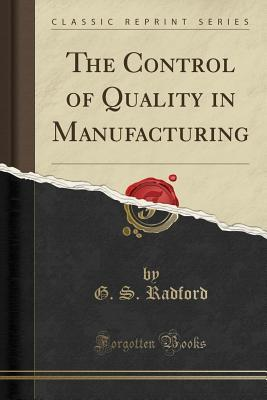 The Control of Quality in Manufacturing (Classic Reprint)