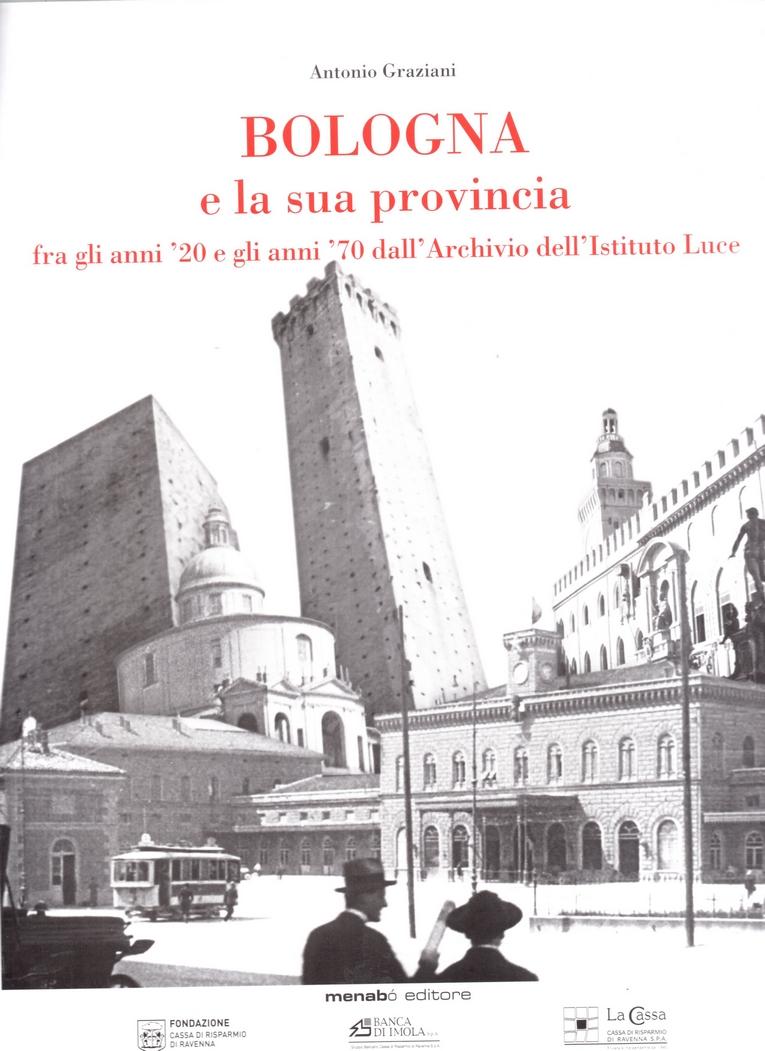 Bologna e la sua provincia fra gli anni '20 e gli anni '70 dall'Archivio dell'Istituto Luce