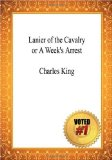 Lanier of the Cavalry Or A Week's Arrest - Charles King