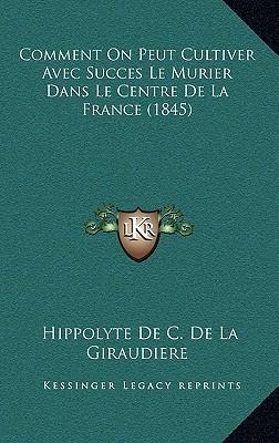 Comment on Peut Cultiver Avec Succes Le Murier Dans Le Centre de La France (1845)
