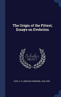 The Origin of the Fittest; Essays on Evolution
